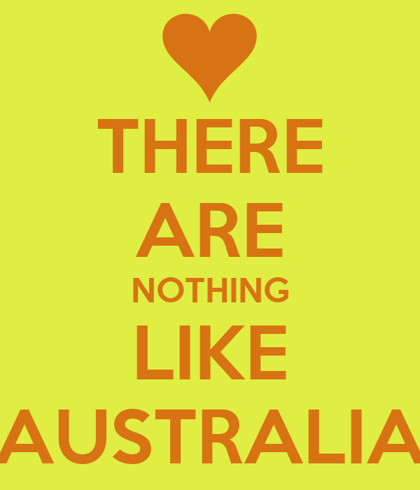 THERE ARE NOTHING LIKE AUSTRALIA