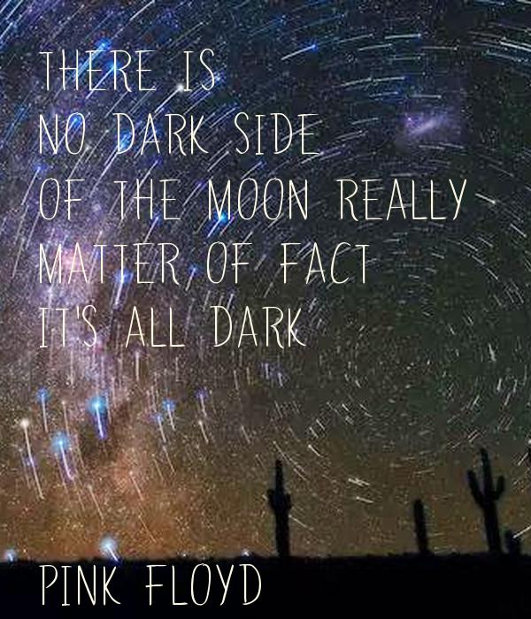 Resultado de imagen para There is no Dark Side of the Moon really, in fact, it's all dark