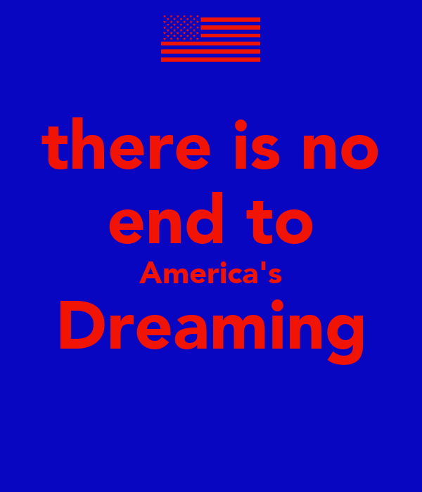 there is no end to America's Dreaming