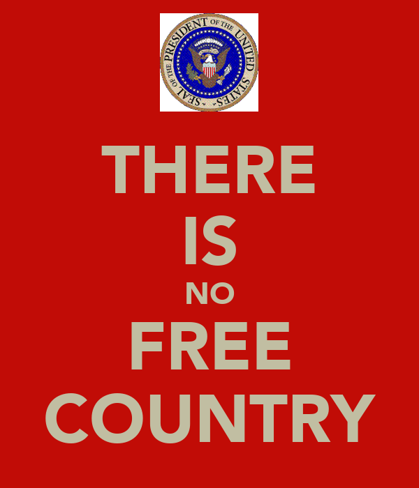 THERE IS NO FREE COUNTRY