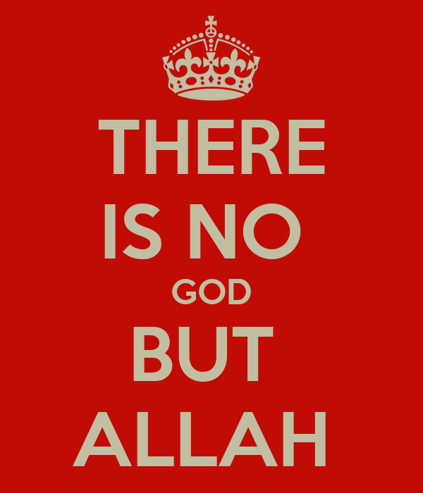 THERE IS NO  GOD BUT  ALLAH
