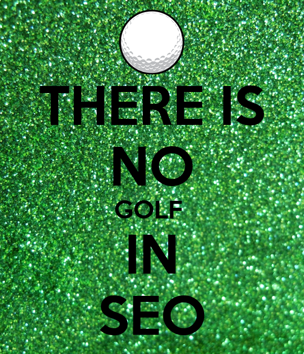 THERE IS NO GOLF  IN SEO