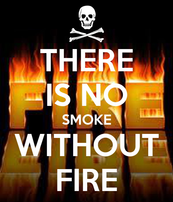 there no smoke without fire essay There is no smoke without fire essay the importance of a properly installed fire alarm system is not to be overlooked we, as consumers, understand the role of the fire alarm in our homes an.