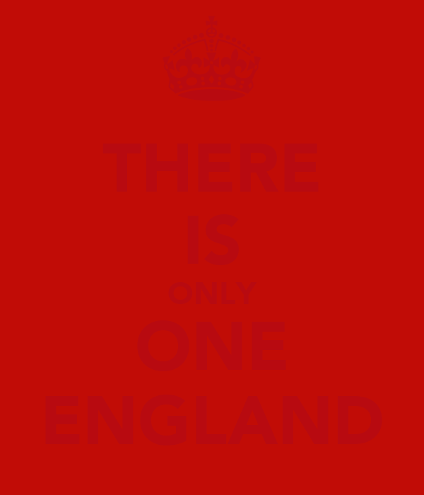 THERE IS ONLY ONE ENGLAND