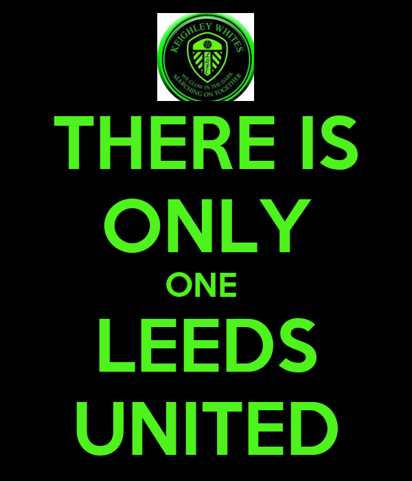 THERE IS ONLY ONE  LEEDS UNITED