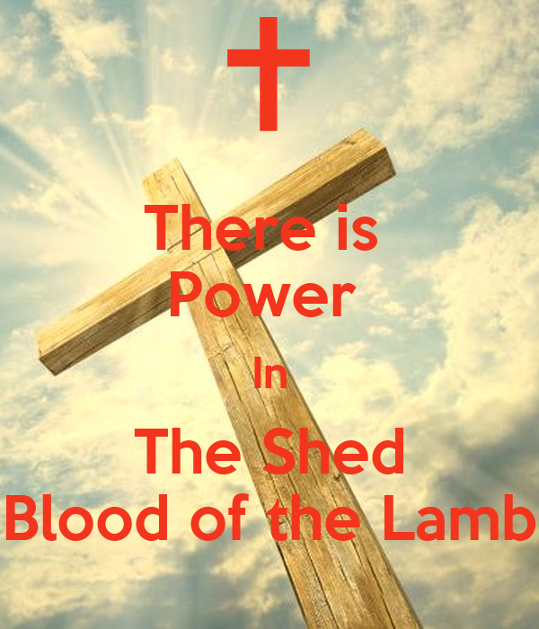 There is  Power  In The Shed Blood of the Lamb