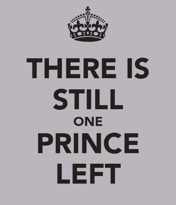 THERE IS STILL ONE PRINCE LEFT