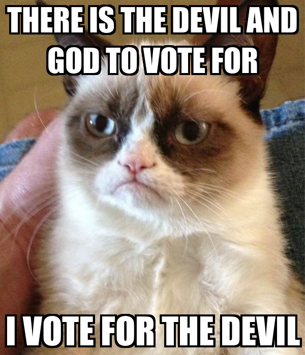 THERE IS THE DEVIL AND GOD TO VOTE FOR I VOTE FOR THE DEVIL