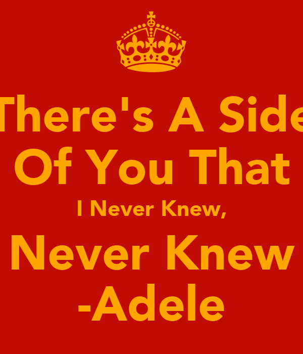 There's A Side Of You That I Never Knew, Never Knew -Adele