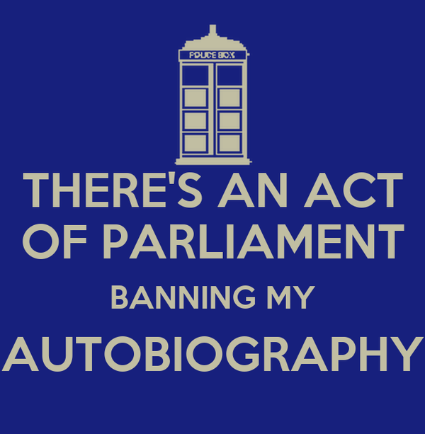 THERE'S AN ACT  OF PARLIAMENT  BANNING MY AUTOBIOGRAPHY