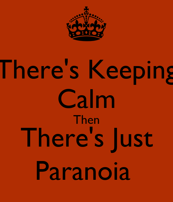 There's Keeping Calm Then There's Just Paranoia