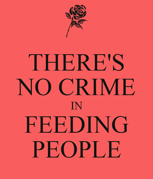THERE'S NO CRIME IN FEEDING PEOPLE