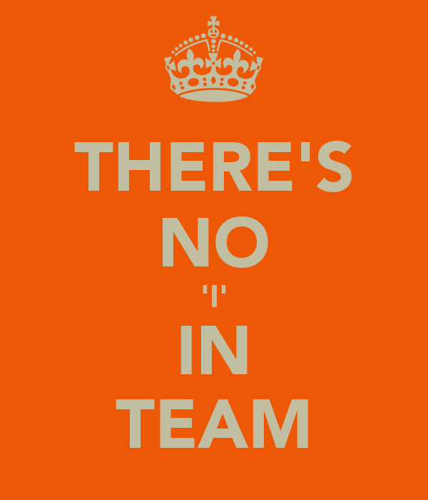 THERE'S NO 'I' IN TEAM