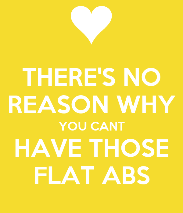 THERE'S NO REASON WHY YOU CANT HAVE THOSE FLAT ABS