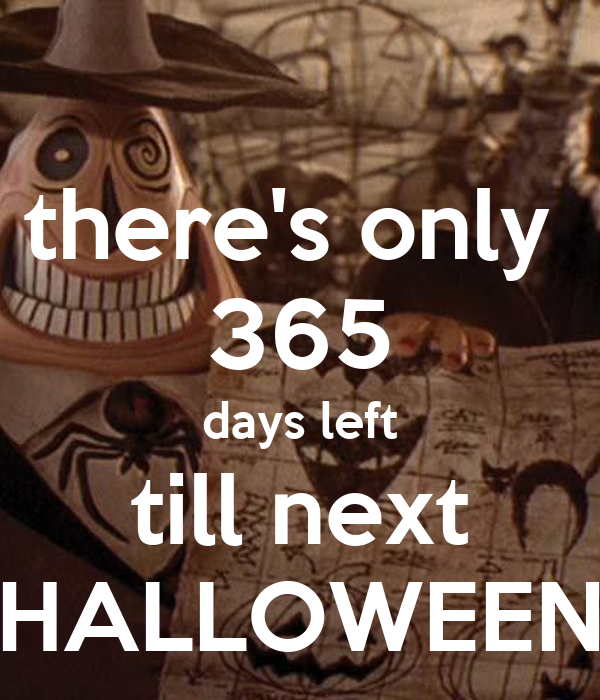 there's only  365 days left till next HALLOWEEN