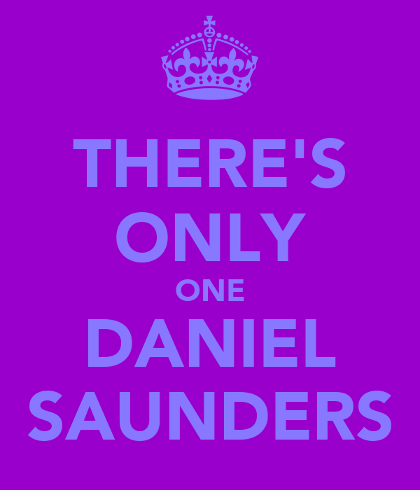 THERE'S ONLY ONE DANIEL SAUNDERS