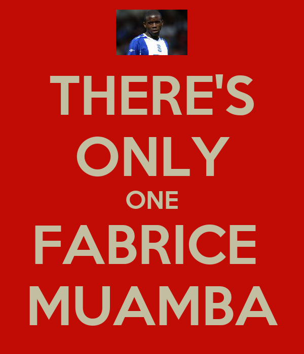 THERE'S ONLY ONE FABRICE  MUAMBA