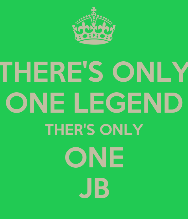 THERE'S ONLY ONE LEGEND THER'S ONLY ONE JB