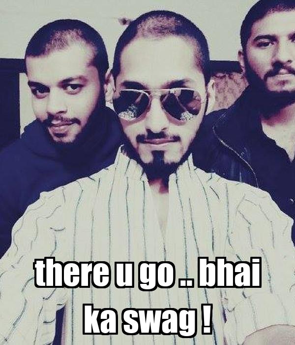 there u go .. bhai ka swag !