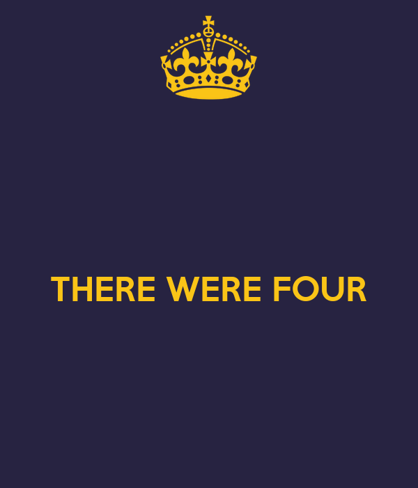 THERE WERE FOUR
