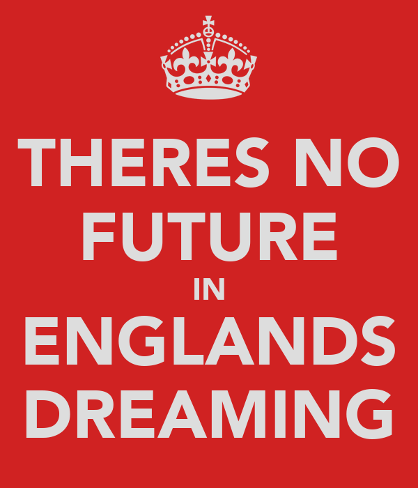 THERES NO FUTURE IN ENGLANDS DREAMING