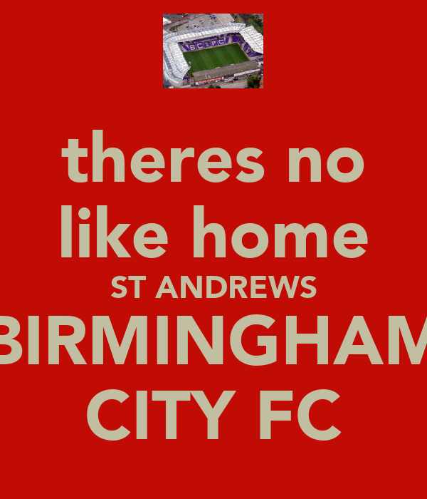 theres no like home ST ANDREWS BIRMINGHAM CITY FC
