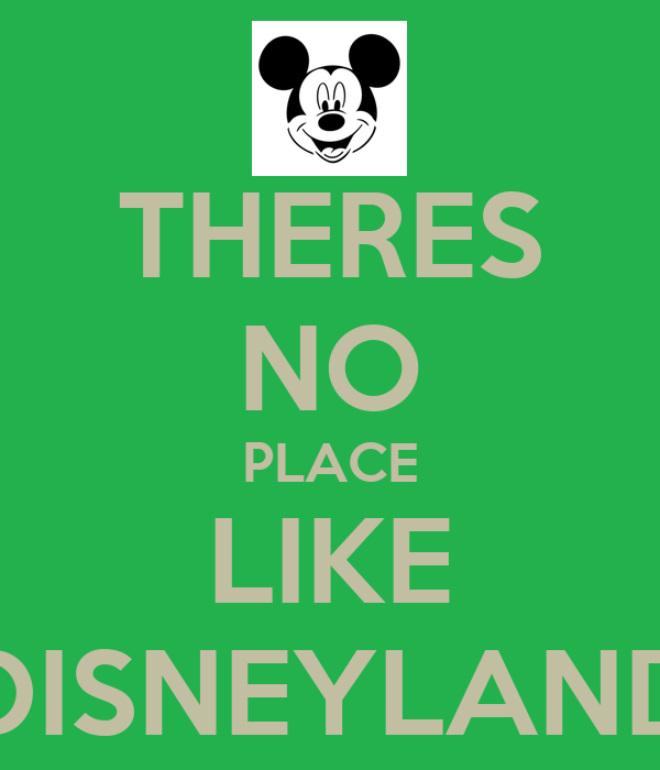 THERES NO PLACE LIKE DISNEYLAND