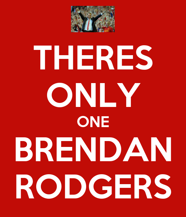 THERES ONLY ONE BRENDAN RODGERS