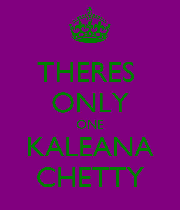 THERES  ONLY ONE KALEANA CHETTY