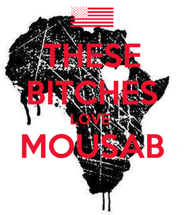 THESE BITCHES LOVE  MOUSAB