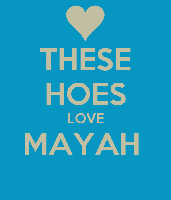 THESE HOES LOVE MAYAH