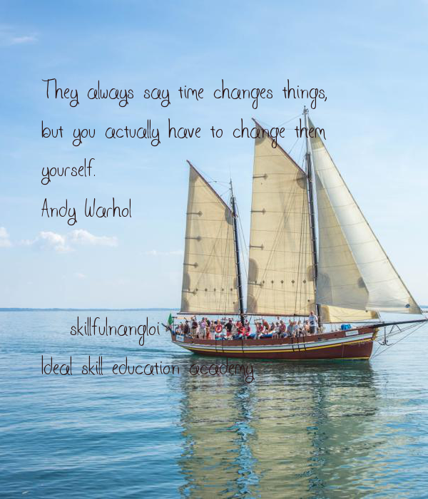 They always say time changes things,  but you actually have to change them  yourself. Andy Warhol   #skillfulnangloi Ideal skill education academy