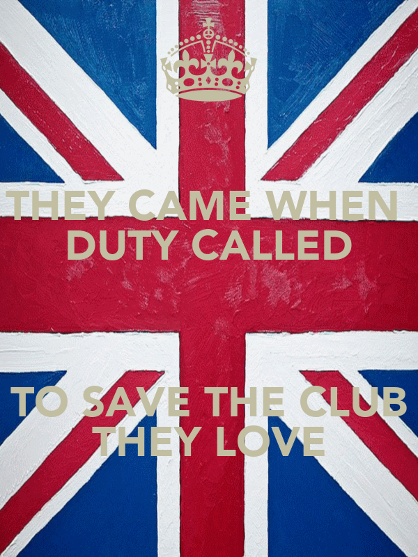 THEY CAME WHEN  DUTY CALLED  TO SAVE THE CLUB THEY LOVE