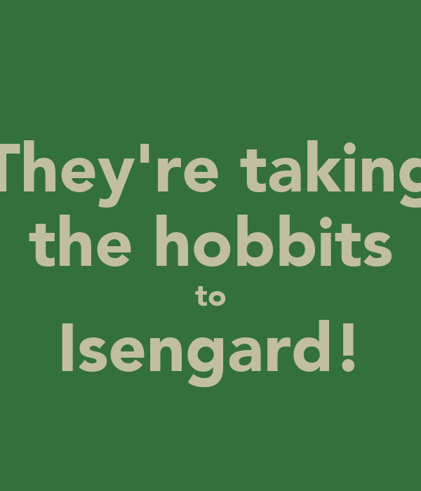They're taking the hobbits to Isengard!