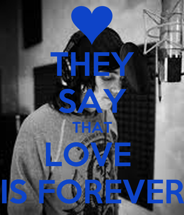 THEY SAY THAT LOVE  IS FOREVER
