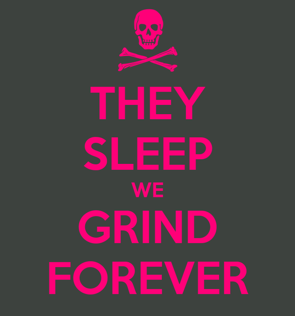 THEY SLEEP WE GRIND FOREVER