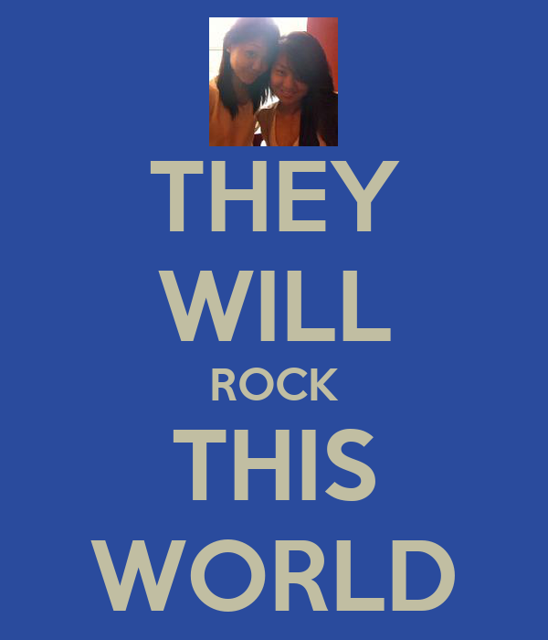 THEY WILL ROCK THIS WORLD