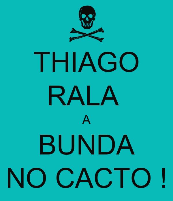 THIAGO RALA  A BUNDA NO CACTO !
