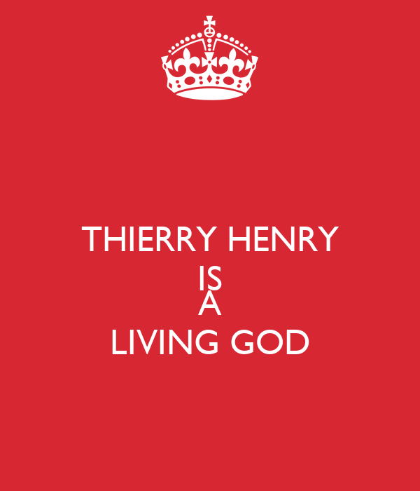 THIERRY HENRY IS  A LIVING GOD