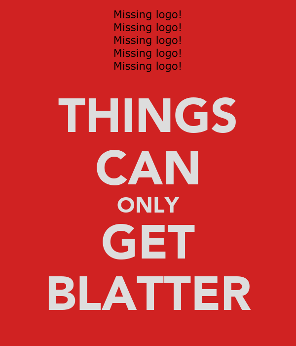 THINGS CAN ONLY GET BLATTER