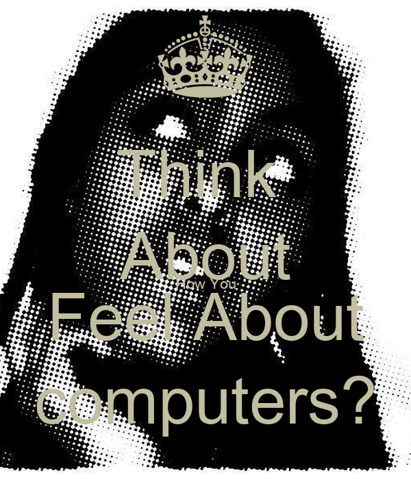 Think  About How You Feel About computers?