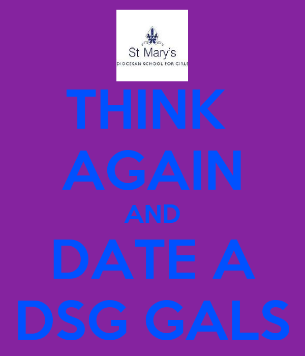 THINK  AGAIN AND DATE A DSG GALS