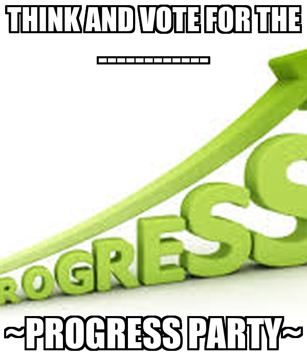 THINK AND VOTE FOR THE ------------ ~PROGRESS PARTY~