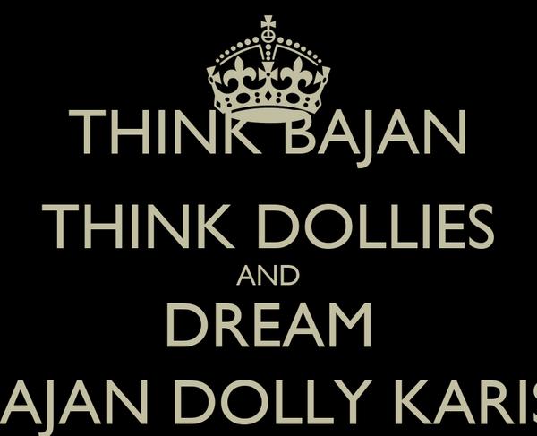 THINK BAJAN THINK DOLLIES AND DREAM BAJAN DOLLY KARIS;