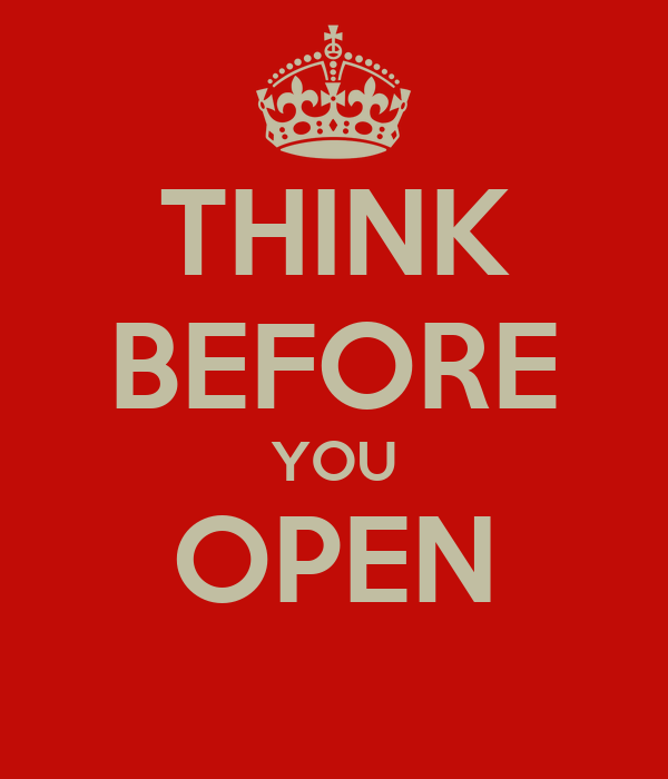 THINK BEFORE YOU OPEN