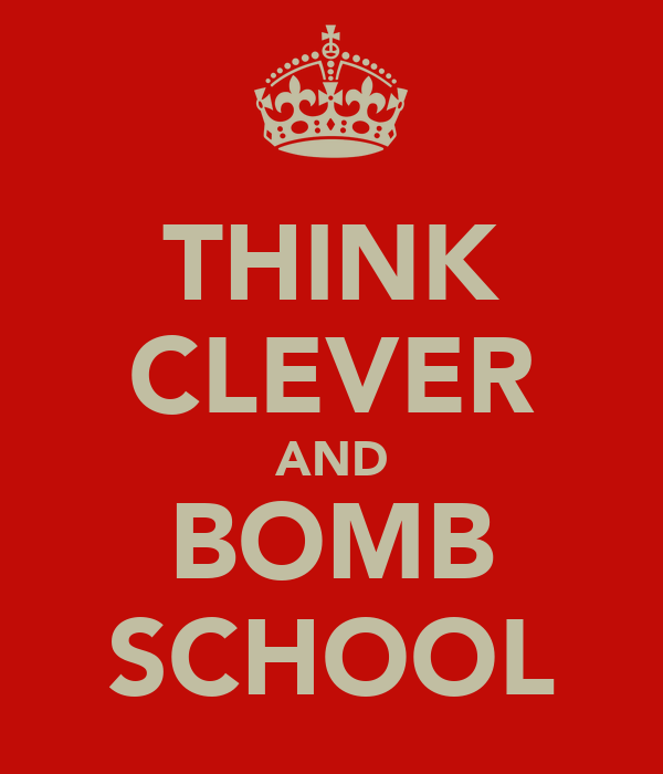THINK CLEVER AND BOMB SCHOOL