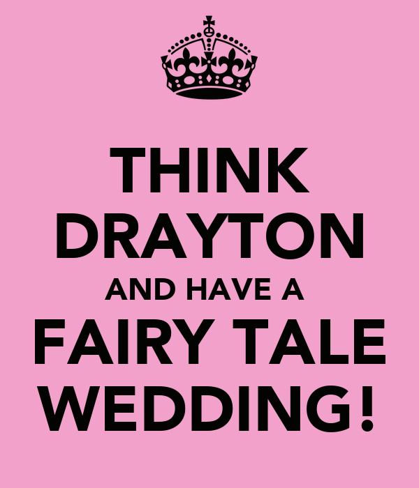 THINK DRAYTON AND HAVE A  FAIRY TALE WEDDING!