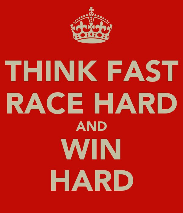 THINK FAST RACE HARD AND WIN HARD