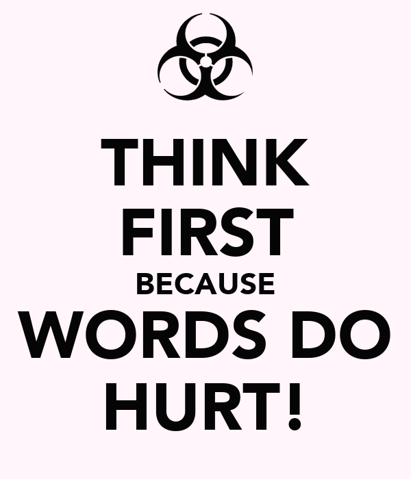 THINK FIRST BECAUSE WORDS DO HURT!
