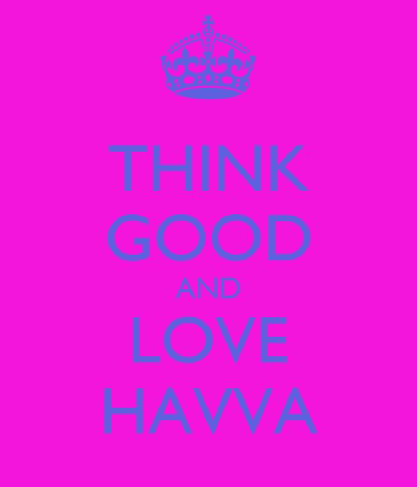 THINK GOOD AND LOVE HAVVA